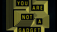 YOU ARE NOT A GADGET ::: A manifesto de Jaron Lanier